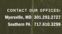 contact our offices: Myersville, MD: 301-293-2727; Southern Pennsylvania 717-610-3298